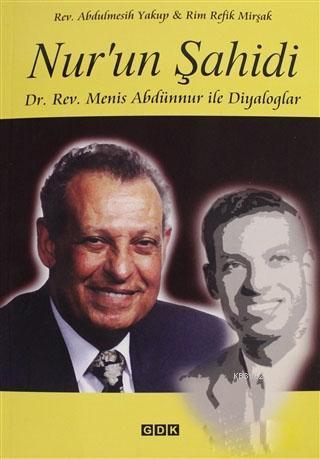 Nur'un Şahidi; Dr. Rev. Menis Abdünnur ile Diyaloglar