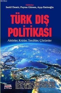 Türk Dış Politikası Aktörler, Krizler, Tercihler, Çözümler