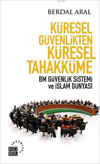 Küresel Güvenlikten Küresel Tahakküme; BM Güvenlik Sistemi ve İslam Dünyası