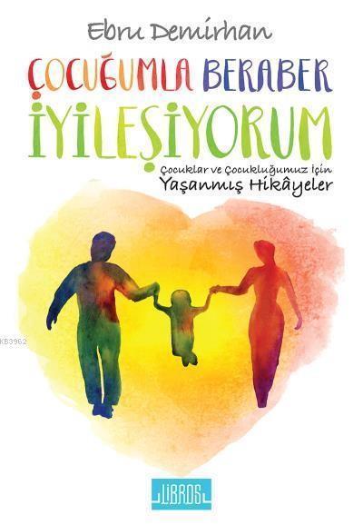 Çocuğumla Beraber İyileşiyorum; Çocuklar ve Çocukluğumuz İçin Yaşanmış Hikayeler