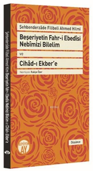 Beşeriyetin Fahr-i Ebedȋsi Nebȋmizi Bilelim ve Cihâd-ı Ekber'e; Şehbenderzâde Filibeli Ahmed Hilmi