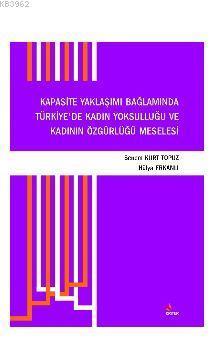 Kapasite Yaklaşımı Bağlamında Türkiye'de Kadın Yoksulluğu ve Kadının Özgürlüğü Meselesi