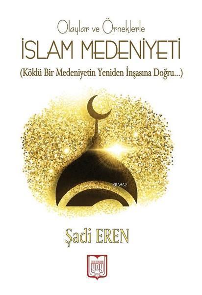 Olaylar ve Örneklerle İslam Medeniyeti