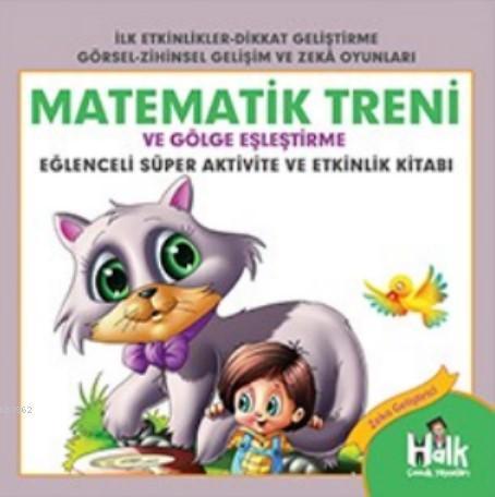 Matematik Treni; Eğlenceli Süper Aktivite ve Etkinlik Kitabı