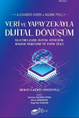 Veri ve Yapay Zekâyla Dijital Dönüşüm; İşletmelerde   dijital   dönüşüm, makine öğrenimi ve yapay zekâ