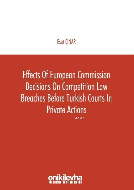 Effects of European Commission Decisions on Competition Law; Breaches before Turkish Courts in Private Actions