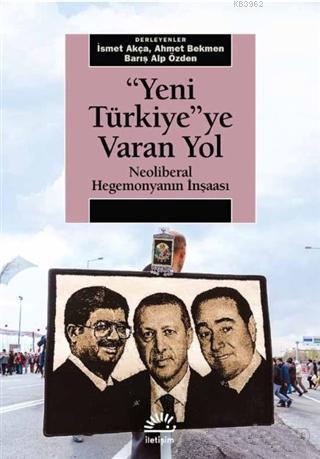 Yeni Türkiye'ye Varan Yol; Neoliberal Hegemonyanın İnşaası