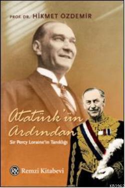 Atatürk'ün Ardından; Sir Percy Lorainein Tanıklığı