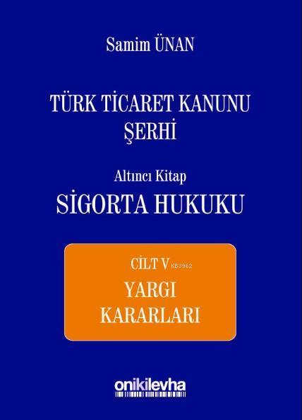Türk Ticaret Kanunu Şerhi Altıncı Kitap: Sigorta Hukuku- Cilt V - Yargı Kararları