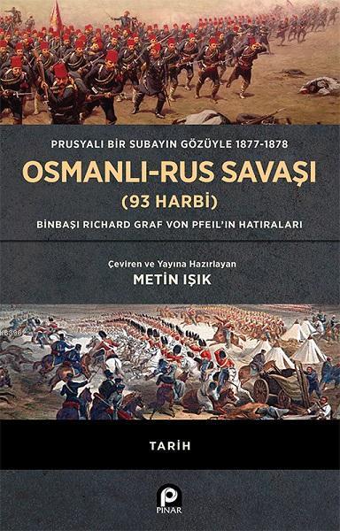 Prusyalı Bir Subayın Gözüyle 1877 - 1878 Osmanlı - Rus Savaşı (93 Harbi); (Ciltli) Binbaşı Richard Graf Von Pfeil'in Hatıraları