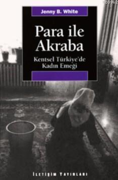 Para İle Akraba; Kentsel Türkiye'de Kadın Emeği