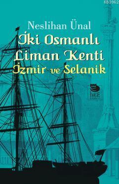 İki Osmanlı Liman Kenti - İzmir ve Selanik