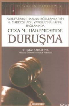 Ceza Muhakemesinde Duruşma; Avrupa İnsan Hakları Sözleşmesi'nin 6. Maddesi (Adil Yargılanma Hakkı) Bağlamında