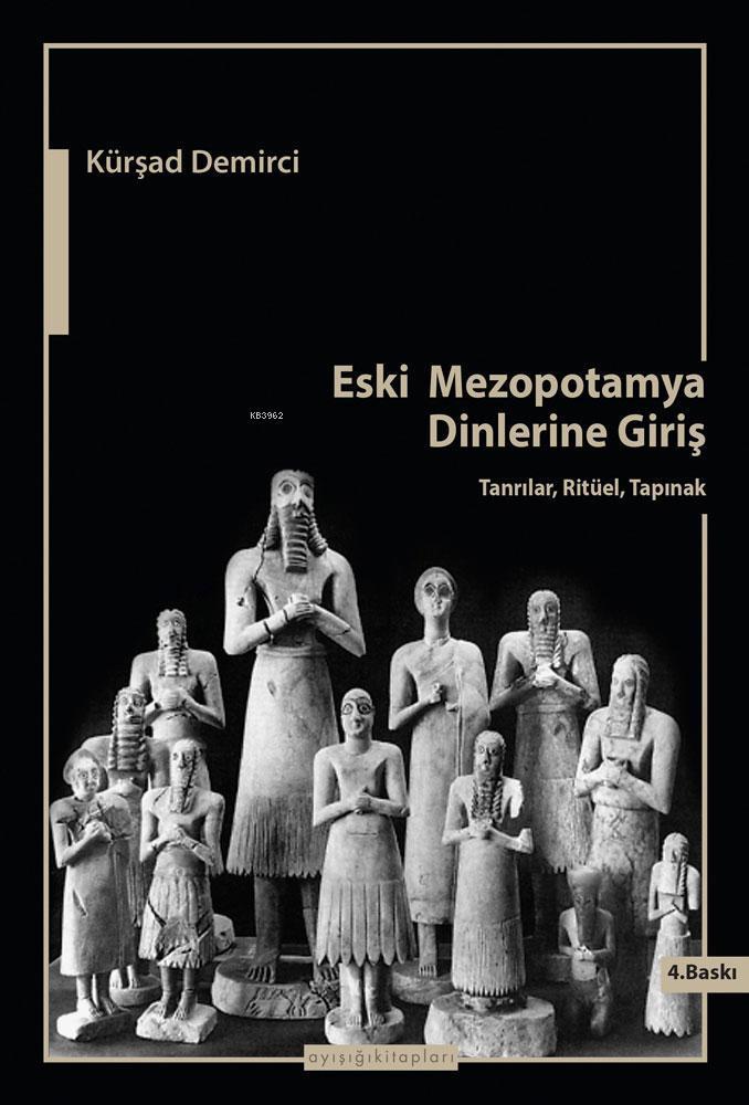 Eski Mezopotamya Dinlerine Giriş; Tanrılar, Ritüel, Tapınak