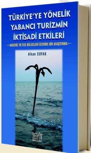 Türkiye'ye Yönelik Yabancı Turizmin İktisadi Etkileri; Akdeniz ve Ege Bölgeleri Üzerine Bir Araştırma