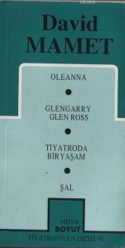 Toplu Oyunları 1; Oleanna - Tiyatroda Bir Yaşam - Glenngarry Glen Ross - Şal
