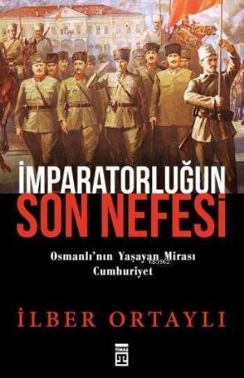 İmparatorluğun Son Nefesi; Osmanlı'nın Yaşayan Mirası Cumhuriyet