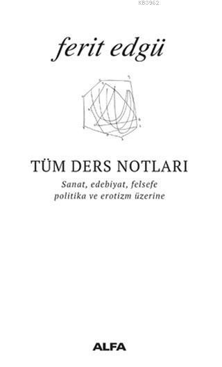 Tüm Ders Notları; Sanat, Edebiyat, Felsefe, Politika ve Erotizm Üzerine
