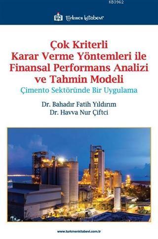 Çok Kriterli Karar Verme Yöntemleri ile Finansal Performans Analizi ve Tahmin Modeli; Çimento Sektöründe Bir Uygulama
