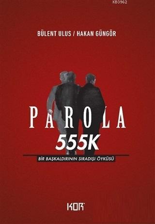 Parola 555K; Bir Başkaldırının Sıradışı Öyküsü