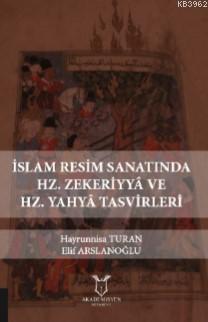 İslam Resim Sanatında Hz. Zekeriyyâ ve Hz. Yahyâ Tasvirleri