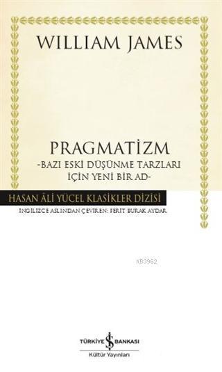 Pragmatizm; Bazı Eski Düşünme Tarzları İçin Yeni Bir Ad