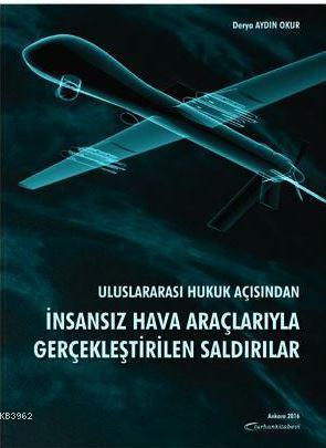 Uluslararası Hukuk Açısından İnsansız Hava Araçlarıyla Gerçekleştirilen Saldırılar