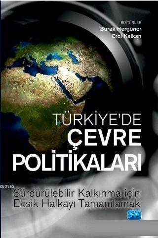 Türkiye'de Çevre Politikaları; Sürdürülebilir Kalkınma İçin Eksik Halkayı Tamamlamak