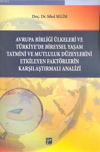 Avrupa Birliği Ülkeleri ve Türkiye'de Bireysel Yaşam Tatmini ve Mutluluk Düzeylerini Etkileyen Faktörlerin Karşılaştırmalı Analizi