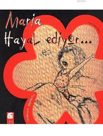 Maria Hayal Ediyor...; Hislerimizi Paylaşalım,5-9 Yaş