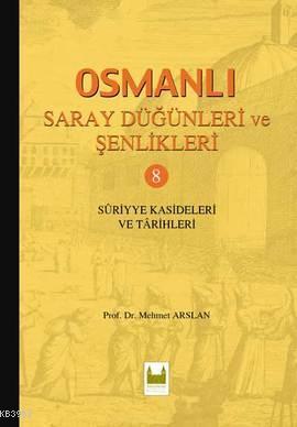 Osmanlı Saray Düğünleri ve Şenlikleri 8 (Ciltli); Suriyye Kasideleri ve Tarihleri