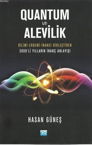 Quantum ve Alevilik; Bilimi-Erdemi-İnancı Birleştiren 3000'li Yılların İnanç Anlayışı