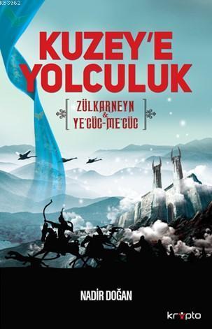 Kuzey'e Yolculuk; Zülkarneyn & Ye'cüc-Me'cüc