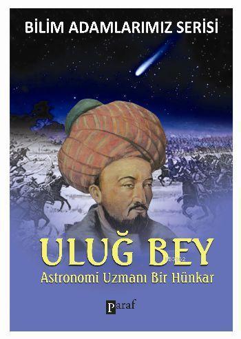 Uluğ Bey Astronomi Uzmanı Bir Hünkar; Bilim Adamlarımız Serisi