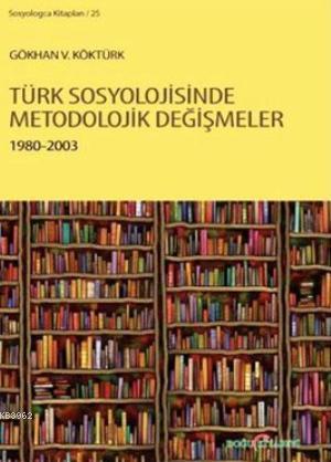 Türk Sosyolojisinde Metodolojik Değişmeler 1980 - 2003