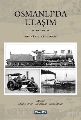 Osmanlı'da Ulaşım; Kara - Deniz - Demiryolu
