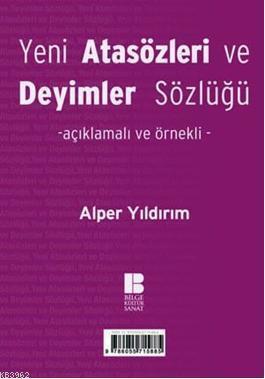 Yeni Türk Atasözleri ve Deyimler Sözlüğü; Açıklamalı ve Örnekli