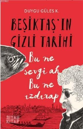 Beşiktaş'ın Gizli Tarihi; Bu Ne Sevgi Ah Bu Ne Izdırap