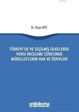 Türkiye'de ve Seçilmiş Ülkelerde Vergi İnceleme Sürecinde Mükelleflerin Hak ve Ödevleri