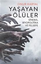 Yaşayan Ölüler; Sinema Biyopolitika ve Felsefe