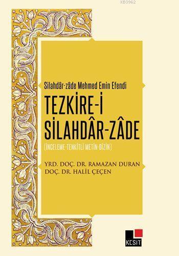 Tezkire-i Silahdâr-Zâde; İnceleme-Tenkitli Metin-Dizin