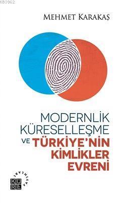 Modernlik Küreselleşme ve Türkiye'nin Kimlikler Evreni
