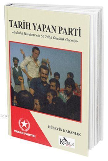 Tarih Yapan Parti; Aydınlık Hareketi`nin 50 Yıllık Öncülük Geçmişi