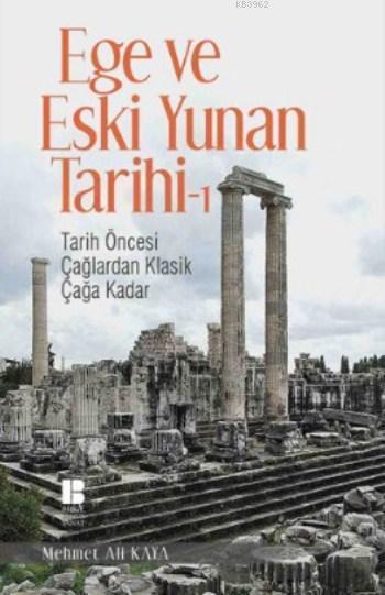 Ege ve Eski Yunan Tarihi 1 - Tarih Öncesi Çağlardan Klasik Çağa Kadar