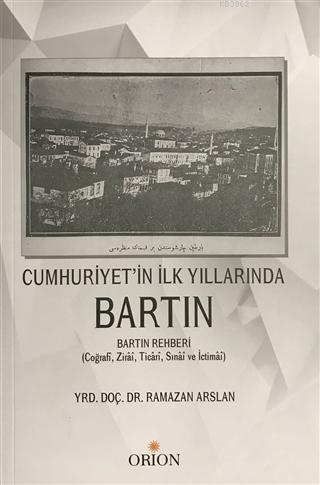 Cumhuriyet'in İlk Yıllarında Bartın; Bartın Rehberi (Coğrafi, Zirai, Ticari, Sınai ve İctimai)
