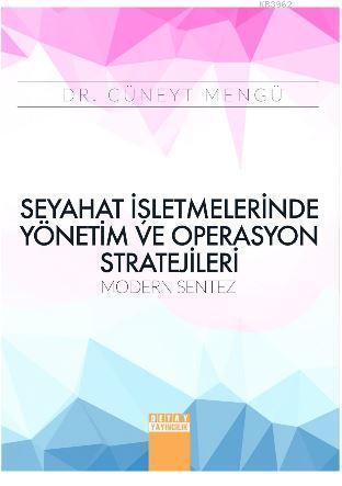 Seyahat İşletmelerinde Yönetim ve Operasyon Stratejileri; Modern Sentez