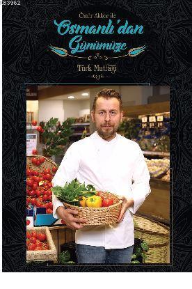 Ömür Akkor ile Osmanlı'dan Günümüze Türk Mutfağı