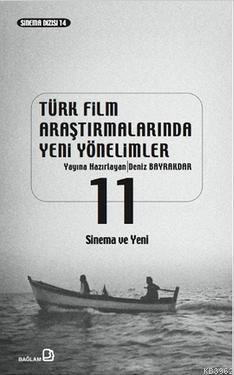Türk Film Araştırmalarında Yeni Yönelimler 11; Sinema ve Yeni