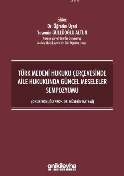 Türk Medeni Hukuku Çerçevesinde Aile Hukukunda Güncel Meseleler Sempozyumu; (Onur Konuğu Prof. Dr. Hüseyin Hatemi)