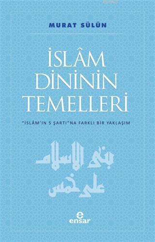 İslam Dininin Temelleri; İslam'ın 5 Şartına Farklı Bir Yaklaşım